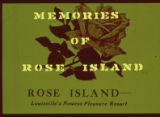501. Memories of Rose Island; Louisville's Newest Pleasure Resort.